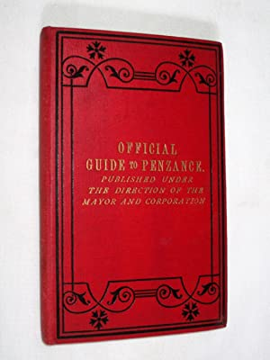 Official Guide to Penzance, Published Under the Direction of the Mayor and Corporation.: Mayor and ...