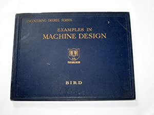 Examples in Machine Design. (in Engineering Degree Series.): Bird, G. W.