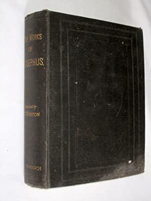 The Works of Flavius Josephus, The Jewish Historian. Translated By William Whiston. Complete Works ...