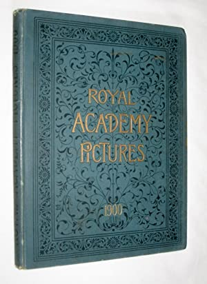 Royal Academy Pictures 1900. Illustrating the Hundred and Thirty-Second Exhibition of the Royal ...