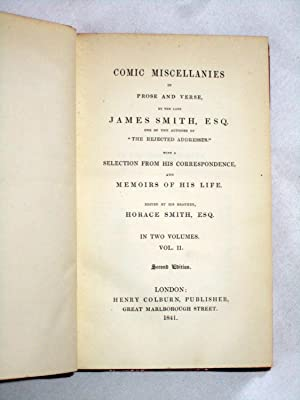 Comic Miscellanies In Prose and Verse, by The Late James Smith, One of the Authors of The Rejected ...
