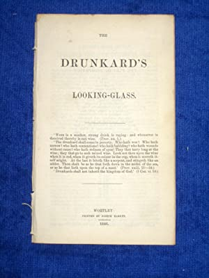 The Drunkards Looking-Glass. Illustrations of the Terrible Evils of Intemperance.