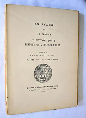 An Index to Dr Nash's Collections for a History of Worcestershire. Part II.: Amphlett, John, ...