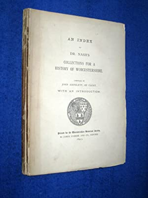 An Index to Dr Nash's Collections for a History of Worcestershire. (contains Index of Names of...