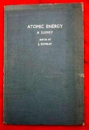 ATOMIC ENERGY - A SURVEY: Rotblat,J