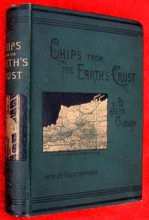 CHIPS FROM THE EARTH'S CRUST or, Short Studies in Natural Science.: Gibson, John M.