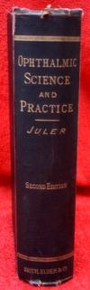 A Handbook of Ophthalmic Science and Practice.: Juler, Henry E.