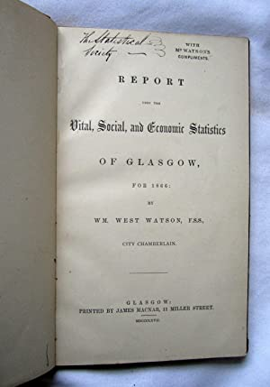 Report Upon the Vital, Social, and Economic Statistics of the City of Glasgow, 1866.: West Watson, ...