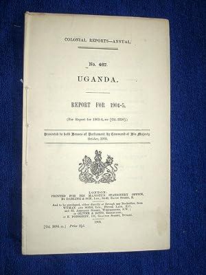 Colonial Reports - Annual. No 467. UGANDA.: The Colonial Secretary.