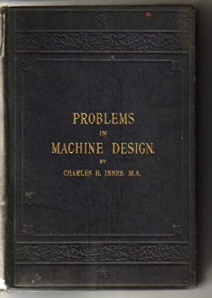 Problems in Machine Design.: Innes, Charles H.