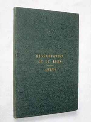 Dissertation on the Life and Writings of St. Luke (a Supplementary Volume to 1st & 2nd Editions...