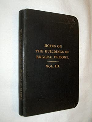 Notes on the Buildings of English Prisons. Vol III. covers Derby, Devizes, Dorchester, Durham, ...