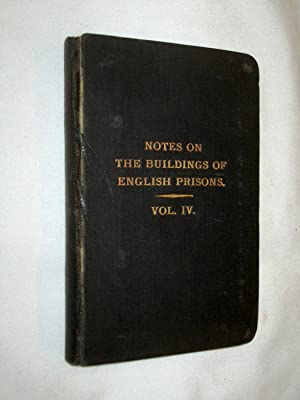 Notes on the Buildings of English Prisons. Vol IV. covers Lancaster, Leeds, Leicester, Lewes, ...