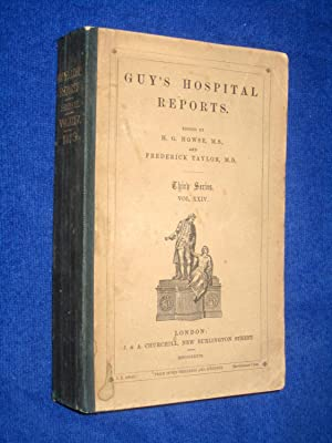 Guy's Hospital Reports, 1879, Third Series, Vol XXIV,: Guy's Hospital, H. G. Howse, Frederick ...