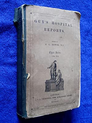 Guy's Hospital Reports, 1873 - 1874, Third Series, Vol XIX,: Guy's Hospital, H. G. Howse, ...