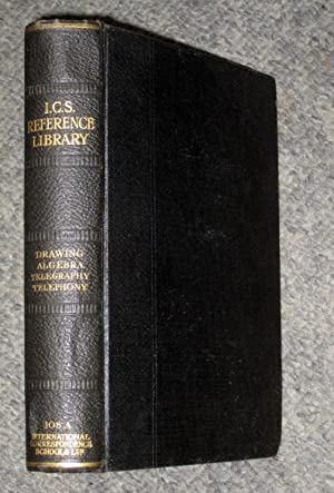 I. C. S. Reference Library, 108A. DRAWING, ALGEBRA (inc Surds & Indices), TELEGRAPHY, TELEPHONY...