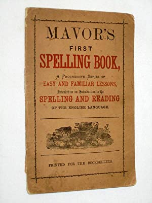 Mavor's First Spelling Book, A Progressive Series of Easy and Familiar Lessons, Intended as an...