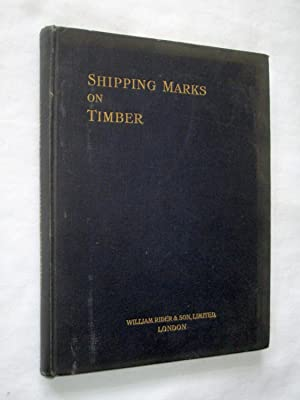 The Timber Trades Journal List of Shipping Marks on Timber Embracing Swan and Planed Wood, Joinery,...