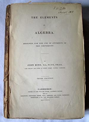 The Elements of Algebra. Designed for the Use of Students in Schools and in the University.: Hind, ...