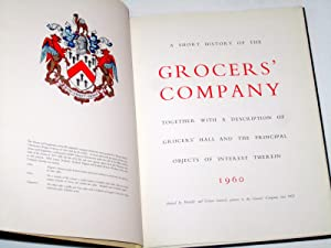 A Short History of the Grocers' Company, Together with a Description of Grocers' Hall and...