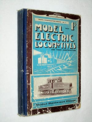 Model Electric Locomotives and Their Construction, A Practical Manual on the Design and Building of...