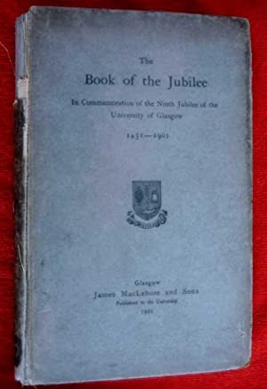 The Book of the Jubilee, In Commemoration of the Ninth Jubilee of the University of Glasgow 1451-...
