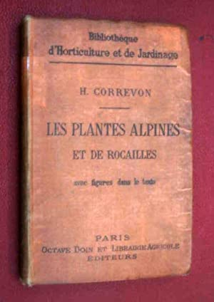 LES PLANTES ALPINES et DE ROCAILLES , description , culture , acclimatation: CORREVON, H.