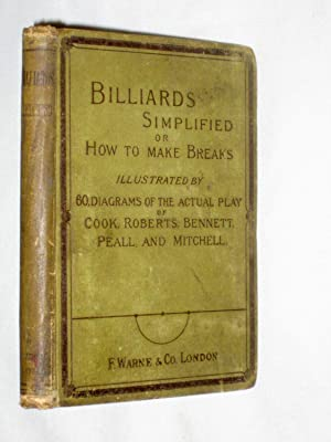 Billiards Simplified or How to Make Breaks, Illustrated by Sixty Diagrams of the Actual Play of ...