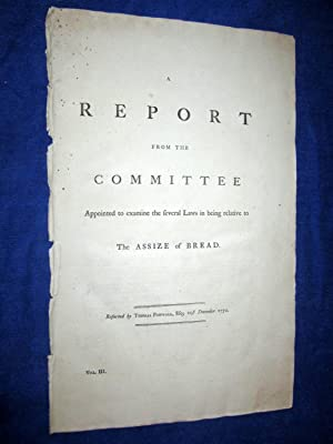 Report From the Committee Appointed to Examine the Several Laws in Being Relative to The ASSIZE of ...