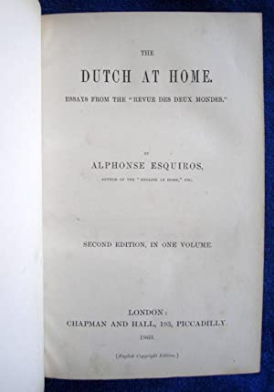 "The Dutch at Home. Essays from the "" Revue Des Deux Mondes."" Second Edition in One Volume..."