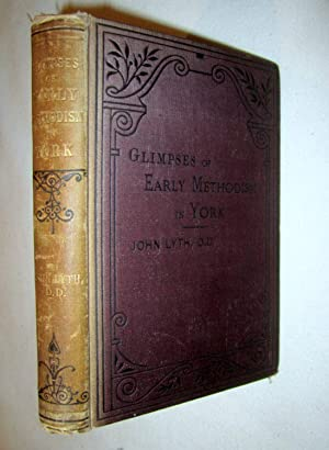 Glimpses of Early Methodism in York and the Surrounding District.: Lyth, John.