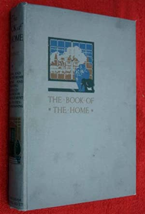 The Book of the Home. A Practical Guide for the Modern Household, Vol 1. Planning, Building, ...