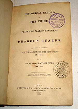 Historical Record of the Third, or Prince of Wales' Regiment of Dragoon Guards: Containing an ...