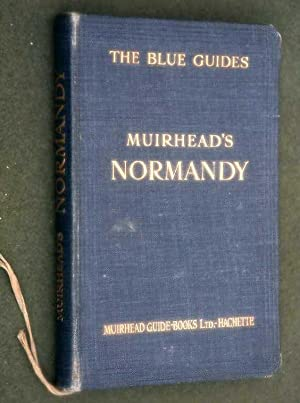 The Blue Guides. Muirhead's Normandy. 1928 2nd Edition.: Muirhead Findlay & Marcel Monmarche
