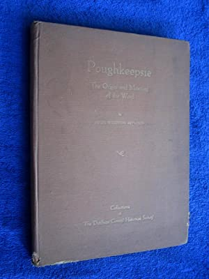 Poughkeepsie, The Origin and Meaning of the Word. Collections of the Dutchess County Historical ...