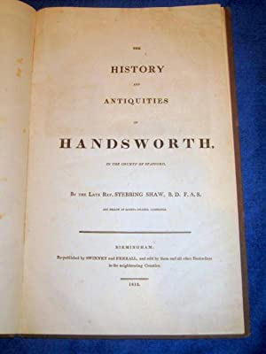 The History and Antiquities of Handsworth in the County of Stafford.: Shaw, Rev. Stebbing.