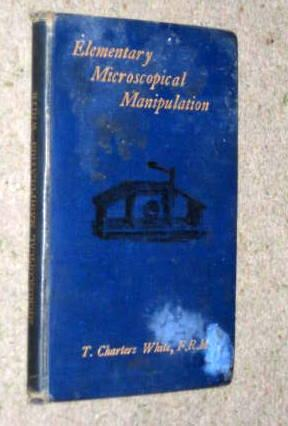 A MANUAL OF ELEMENTARY MICROSCOPICAL MANIPULATION. For the Use of Amateurs.: WHITE, Thomas Charters