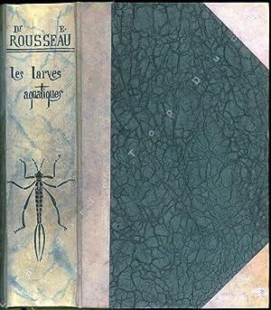 Les larves et nymphes aquatiques des insectes: ROUSSEAU E.