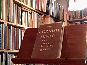 The Cornish Miner: An Account of his Life Above and Underground from Early Times: Jenkin, A. K. ...