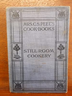 Still Room Cookery: Recipes Old and New: Peel, Mrs. C. S.
