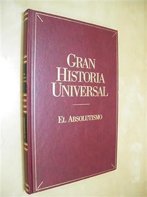 EL ABSOLUTISMO. GRAN HISTORIA UNIVERSAL. VOL. XIX: MIGUEL AVILÉS FERNÁNDEZ - ANTONIO GARRIDO ARANDA...