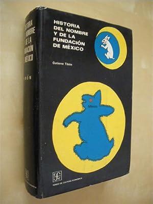 HISTORIA DEL NOMBRE Y DE LA FUNDACIÓN DE MÉXICO: GUTIERRE TIBÓN