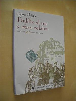 DUBLIN AL SUR Y OTROS RELATOS: ISIDORO BLAISTEN