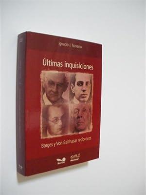 ÚLTIMAS INQUISICIONES. BORGES Y VON BALTHASAR RECÍPROCOS: IGNACIO J. NAVARRO