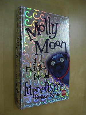 MOLLY MOON Y EL INCREIBLE LIBRO DEL: GEORGIA BYNG