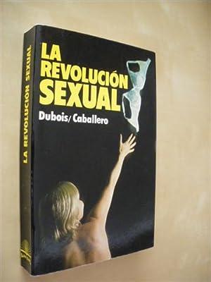 LA REVOLUCION SEXUAL: DUBOIS - CABALLERO