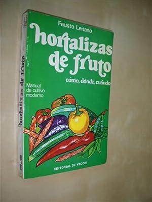HORTALIZAS DE FRUTO. CÓMO, DÓNDE, CUÁNDO. MANUAL: FAUSTO LEÑANO