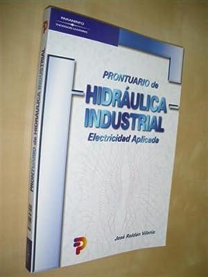 PRONTUARIO DE HIDRÁULICA INDUSTRIAL. ELECTRICIDAD APLICADA: JOSE ROLDAN VILORIA