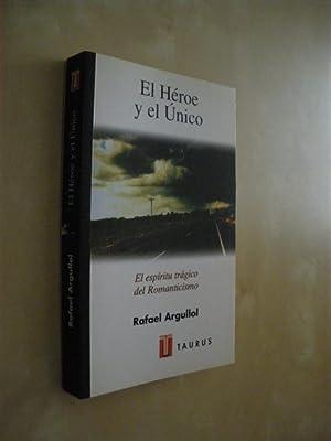 EL HÉROE Y EL ÚNICO. EL ESPÍRITU TRÁGICO DEL ROMANTICISMO: RAFAEL ...