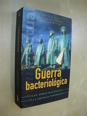 GUERRA BACTERIOLOGICA. LAS ARMAS BIOLOGICAS Y LA AMENAZA TERRORISTA: JUDITH MILLER - STEPHEN ...